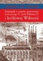 Dziennik z czasów panowania króla Jerzego IV, króla Wilhelma IV i królowej Wiktorii