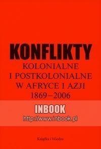 Okładka książki Konflikty kolonialne i postkolonialne w Afryce i Azji 1869-2006