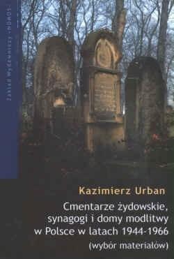 Okładka książki Cmentarze żydowskie synagogi i domy modlitwy w Polsce w latach 1944 - 1966