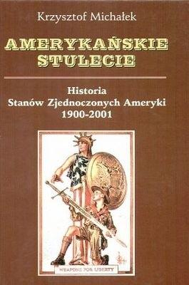 Okładka książki Amerykańskie stulecie. Historia Stanów Zjednoczonych 1900-2001