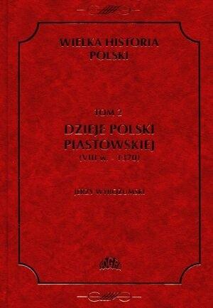 Okładka książki Dzieje Polski Piastowskiej (VIII w. - 1370)