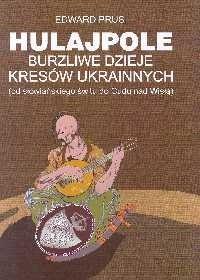 Okładka książki Hulajpole: burzliwe dzieje Kresów Ukrainnych (od słowiańskiego świtu do Cudu nad Wisłą)
