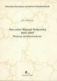 Okładka książki Akta miast Rejencji Bydgoskiej. Procesy archiwotwórcze