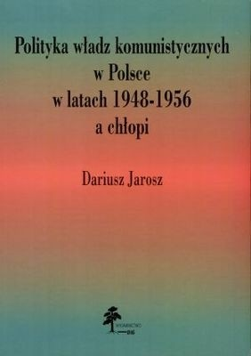 Okładka książki Polityka władz komunistycznych w Polsce w latach 1948-1956 a chłopi