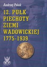 Okładka książki 12 pułk piechoty ziemi Wadowickiej 1775-1939