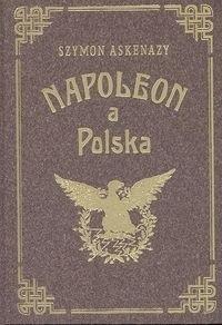 Okładka książki Napoleon a Polska I Upadek Polski a Francya