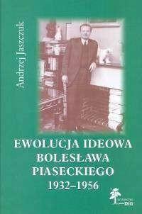 Okładka książki Ewolucja ideowa Bolesława Piaseckiego 1932-1956