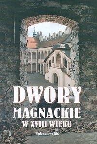 Okładka książki Dwory magnackie w XVIII wieku. Rola i znaczenie kulturowe