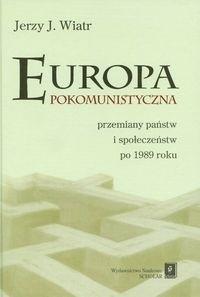 Okładka książki Europa pokomunistyczna przemiany państw i społeczeństw po 1989 roku - Wiatr Jerzy