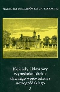 Okładka książki Kościoły i klasztory rzymskokatolickie dawnego województwa nowogródzkiego