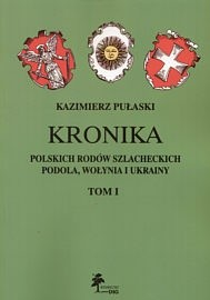 Okładka książki Kronika polskich rodów szlacheckich Podola, Wołynia i Ukrainy. Tom 1