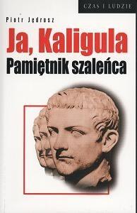Okładka książki Ja, Kaligula. Pamiętnik szaleńca