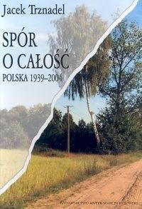 Okładka książki Spór o całość. Polska 1939-2004