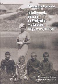 Okładka książki Inteligencja polska na Wołyniu w okresie międzywojennym