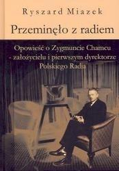Okładka książki Przeminęło z radiem. Opowieść o Zygmuncie Chamcu - założycielu i pierwszym dyrektorze Polskiego