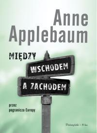 Okładka książki Między wschodem a zachodem. Przez pogranicza Europy