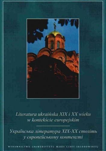 Okładka książki Literatura ukraińska XIX i XX wieku w kontekście europejskim