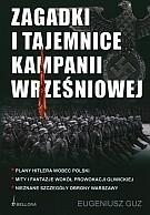Okładka książki Zagadki i tajemnice kampanii wrześniowej. Plany Hitlera wobec Polski, mity i fantazje wokół prowokacji gliwickiej, nieznane szczegóły obrony Warszawy