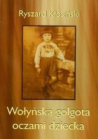 Okładka książki Wołyńska golgota oczami dziecka