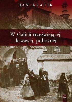 Okładka książki W galicji trzeźwiejącej, krwawej, pobożnej