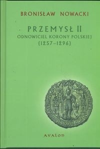 Okładka książki Przemysł II. Odnowiciel Korony Polskiej 1257-1296