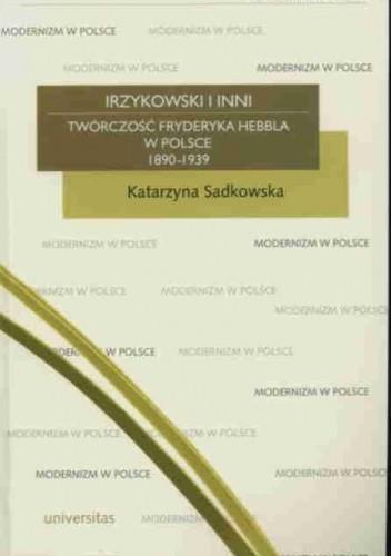 Okładka książki Irzykowski i inni. Twórczość Fryderyka Hebbla w Polsce 1890-1939