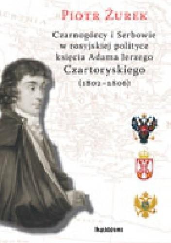 Okładka książki Czarnogórcy i Serbowie w rosyjskiej polityce księcia Adama Jerzego Czartoryskiego (1802-1806)