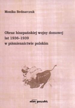 Okładka książki Obraz hiszpańskiej wojny domowej lat 1936-1939 w piśmiennictwie polskim