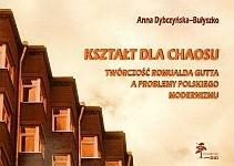 Okładka książki Kształt dla chaosu. Twórczość Romualda Gutta a problemy polskiego modernizmu