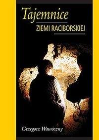 Okładka książki Tajemnice ziemi raciborskiej - Grzegorz Wawoczny