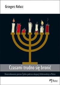 Okładka książki Czasami trudno się bronić Uwarunkowania postaw Żydów ...