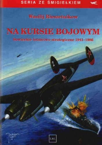 Okładka książki Na kursie bojowym. Sowieckie lotnictwo strategiczne 1941-1986