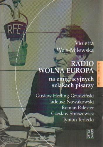Okładka książki Radio Wolna Europa na emigracyjnych szlakach pisarzy