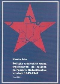 Okładka książki Polityka radzieckich władz wojskowych i policyjnych na Pomorzu Nadwiślańskim w latach 1945-1947