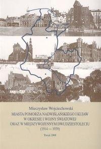Okładka książki Miasta Pomorza Nadwiślańskiego i Kujaw w okresie I wojny światowej oraz w międzywojennym dwudzie
