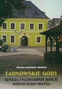 Okładka książki Tarnowskie góry. Geneza i najstarsze dzieje górniczego miasta