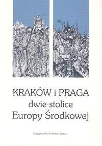 Okładka książki Kraków i Praga - dwie stolice Europy środkowej. Materiały międzynarodowej konferencji zorganizowanej w dniach 1-2 czerwca 2000