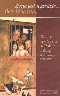 Okładka książki zycie jest wszędzie Ruchy społeczne w Polsce i Rosji do II wojny światowej