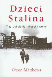 Okładka książki Dzieci Stalina: Trzy pokolenia miłości i wojny