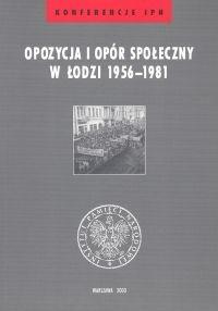Okładka książki Opozycja i opór społeczny w Łodzi 1956-1981