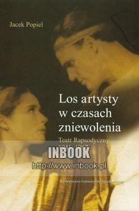 Okładka książki Los artysty w czasach zniewolenia. Teatr Rapsodyczny 1941-1967