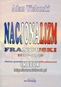 Okładka książki Nacjonalizm francuski 1886-1940 : geneza, przemiany i istota filozofii politycznej
