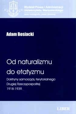 Okładka książki Od naturalizmu do etatyzmu. Doktryny samorządu terytorialnego Drugiej Rzeczypospolitej 1918-1939