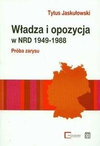 Okładka książki Władza i opozycja w NRD 1949-1988 Próba zarysu