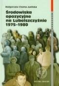 Okładka książki Środowiska opozycyjne na Lubelszczyźnie 1975-1980