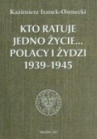 Kto ratuje jedno życie... Polacy i Żydzi 1939-1945