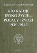 Okładka książki Kto ratuje jedno życie... Polacy i Żydzi 1939-1945