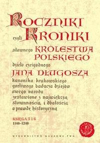 Okładka książki Roczniki czyli Kroniki sławnego Królestwa Polskiego, księga 5 i 6