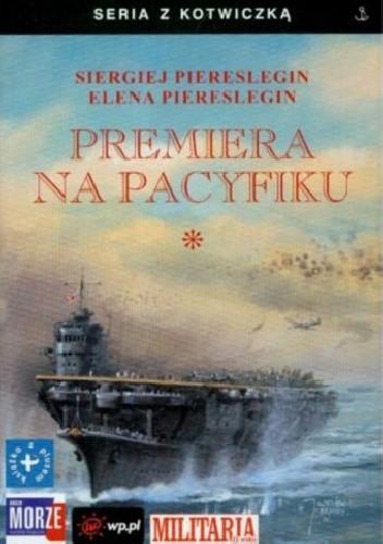 Okładka książki Premiera na Pacyfiku. Tom I