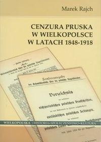Okładka książki Cenzura pruska w Wielkopolsce w latach 1848-1918
